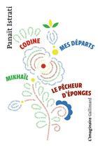 Couverture du livre « Codine ; Mikhaïl ; mes départs ; le pêcheur d'éponges » de Panait Istrati aux éditions Gallimard