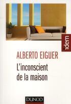 Couverture du livre « L'inconscient de la maison » de Alberto Eiguer aux éditions Dunod