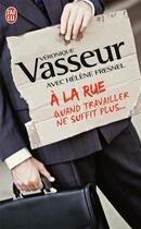 Couverture du livre « À la rue ; quand travailler ne suffit plus... » de Veronique Vasseur et Helene Fresnel aux éditions J'ai Lu