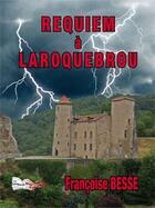 Couverture du livre « Requiem à Laroquebrou » de Francoise Besse aux éditions Bord Du Lot