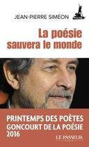Couverture du livre « La poésie sauvera le monde » de Jean-Pierre Simeon aux éditions Le Passeur