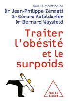 Couverture du livre « Traiter l'obésité et le surpoids » de Jean-Philippe Zermati et Gerard Apfeldorfer et Bernard Waysfeld aux éditions Odile Jacob