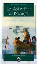 Couverture du livre « Le roi Arthur en Bretagne » de Charles Chasse aux éditions Terre De Brume