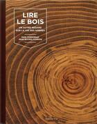 Couverture du livre « Lire le bois ; un autre regard sur la vie des arbres » de Paul Corbineau et Jean-Michel Flandin aux éditions Editions Vial