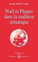 Couverture du livre « Noël et Pâques dans la tradition initiatique » de Omraam Mikhael Aivanhov aux éditions Prosveta