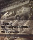 Couverture du livre « Denis, un sculpteur roman ; et son entourage en Touraine au XIIe siècle » de Gerard Fleury aux éditions Hugues De Chivre
