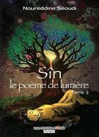 Couverture du livre « Sîn t.3 ; le poème de lumière » de Noureddine Seoudi aux éditions Atria