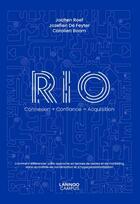 Couverture du livre « RIO connexion + confiance = acquisition » de Jochen Roef et Jozefien De Feyter et Carolien Boom aux éditions Lannoo