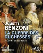Couverture du livre « La guerre des duchesses - tome 1 la fille du condamne » de Juliette Benzoni aux éditions Lizzie