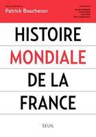 Couverture du livre « Histoire mondiale de la France » de Patrick Boucheron aux éditions Seuil