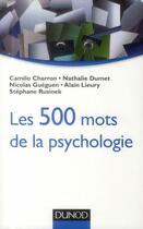 Couverture du livre « Les 500 mots de la psychologie » de Alain Lieury et Stephane Rusinek et Nicolas Gueguen et Nathalie Dumet et Camilo Charron aux éditions Dunod