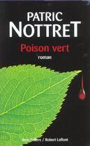Couverture du livre « Poison vert » de Patric Nottret aux éditions Robert Laffont