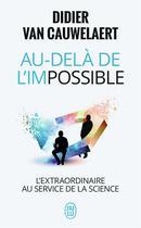Couverture du livre « Au-delà de l'impossible ; l'extraordinaire au service de la science » de Didier Van Cauwelaert aux éditions J'ai Lu
