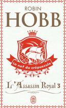 Couverture du livre « L'assassin royal T.3 ; la nef du crépuscule » de Robin Hobb aux éditions J'ai Lu