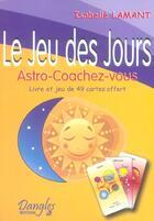 Couverture du livre « Le jeu des jours ; astro-coachez-vous » de Isabelle Lamant aux éditions Dangles