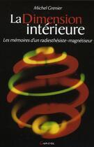 Couverture du livre « La dimension intérieure ; les mémoires d'un radiesthésiste-magnétiseur » de Michel Grenier aux éditions Grancher