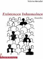 Couverture du livre « Existences inhumaines » de Anne-Mari Mercadier aux éditions Societe Des Ecrivains