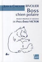 Couverture du livre « Boss chien polaire » de Paul-Emile Victor et Rivolier aux éditions Editions De L'aube
