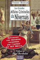 Couverture du livre « Les grandes affaires criminelles du nivernais » de Thierry Desseux aux éditions De Boree