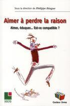 Couverture du livre « Aimer à perdre la raison ; aimer, éduquer... est-ce compatible ? » de Philippe Beague aux éditions Couleur Livres