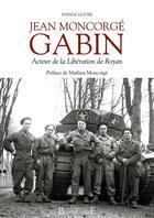 Couverture du livre « Jean Moncorgé Gabin ; acteur de la libération de Royan » de Patrick Glatre aux éditions Bonne Anse