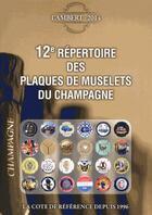 Couverture du livre « 12e répertoire des plaques de muselets du champagne » de Claude Lambert aux éditions Petit Journal Des Collectionneurs