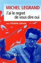 Couverture du livre « J'ai le regret de vous dire oui » de Stephane Lerouge et Michel Legrand aux éditions Liana Levi