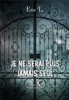Couverture du livre « Je ne serai plus jamais seul » de L. Ena aux éditions Sarah Arcane