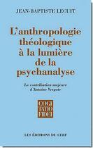 Couverture du livre « L'anthropologie theologique a la lumiere de la psychanalyse » de Jean-Baptiste Lecuit aux éditions Cerf