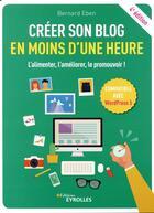 Couverture du livre « Créer son blog en moins d'une heure (4e édition) » de Bernard Eben aux éditions Eyrolles