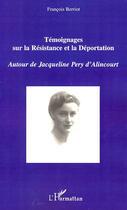Couverture du livre « Témoignages sur la résistance et la déportation ; autour de Jacqueline Pery d'Alincourt » de Francois Berriot aux éditions Harmattan