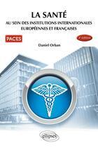 Couverture du livre « PACES ; la santé ; au sein des institutions internationales européennes et françaices (3e édition) » de Daniel Orban aux éditions Ellipses Marketing