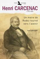 Couverture du livre « Henri Carcenac (1790-1855) ; un maire de Rodez tourné vers l'avenir » de Yves Carcenac aux éditions Toute Latitude