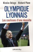 Couverture du livre « Olympique lyonnais ; les coulisses de la réussite » de Delage Nicolas aux éditions Calmann-levy