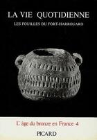 Couverture du livre « La vie quotidienne : les fouilles du Fort-Harrouard » de Jean-Pierre Mohen et Gerard Bailloud aux éditions Picard