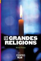 Couverture du livre « Les grandes religions dans le monde » de Michel Reeber aux éditions Milan