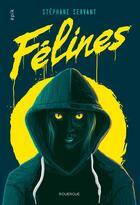 Couverture du livre « Félines » de Stephane Servant aux éditions Rouergue