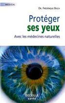 Couverture du livre « Protèger ses yeux avec les médecines naturelles » de Bisch Frederique aux éditions Delville