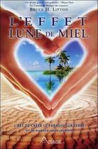 Couverture du livre « L'effet lune de miel » de Bruce H. Lipton aux éditions Ariane