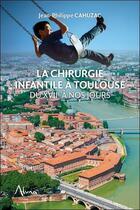 Couverture du livre « La chirurgie infantile à Toulouse du XVIIe à nos jours » de Collectif aux éditions Aluna