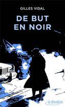 Couverture du livre « De but en noir » de Gilles Vidal aux éditions La Deviation