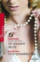 Couverture du livre « Souvenir de toi ; un impossible rêve » de Fiona Brand et Kat Cantrell aux éditions Harlequin