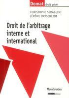 Couverture du livre « Droit de l'arbitrage interne et international » de Christophe Seraglini et Jerome Ortscheidt aux éditions Lgdj