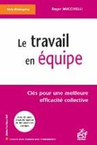 Couverture du livre « Le travail en équipe ; clés pour une meilleure efficacité collective » de Mucchielli R aux éditions Esf