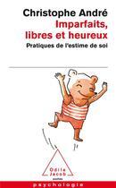Couverture du livre « Imparfaits, libres et heureux ; pratiques de l'estime de soi » de Christophe Andre aux éditions Odile Jacob