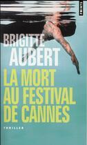 Couverture du livre « La mort au festival de Cannes » de Brigitte Aubert aux éditions Points
