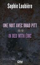 Couverture du livre « Une nuit avec Brad Pitt ; in bed with Eric » de Sophie Loubiere aux éditions 12-21
