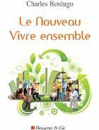 Couverture du livre « Le nouveau vivre ensemble » de Charles Berdugo aux éditions Descartes & Cie