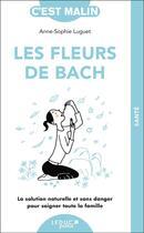 Couverture du livre « Les fleurs de Bach c'est malin ; la solution naturelle et sans danger pour soigner toute la famille » de Anne-Sophie Luguet-Saboulard aux éditions Quotidien Malin