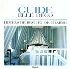 Couverture du livre « Guide Elle Deco ; 100 Hotels De Reve Et De Charme » de Jean Demachy aux éditions Filipacchi